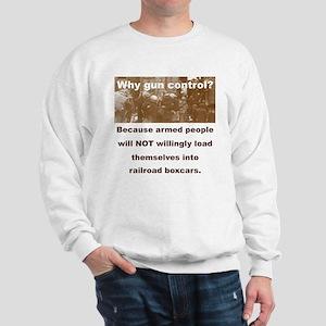 WHY GUN CONTROL... Sweatshirt