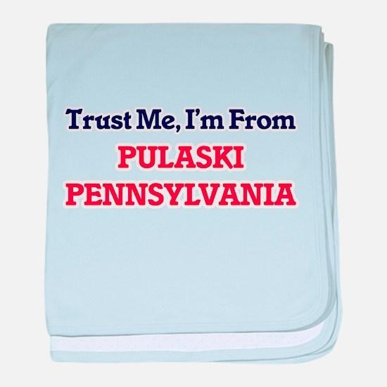 Trust Me, I'm from Pulaski Pennsylvan baby blanket