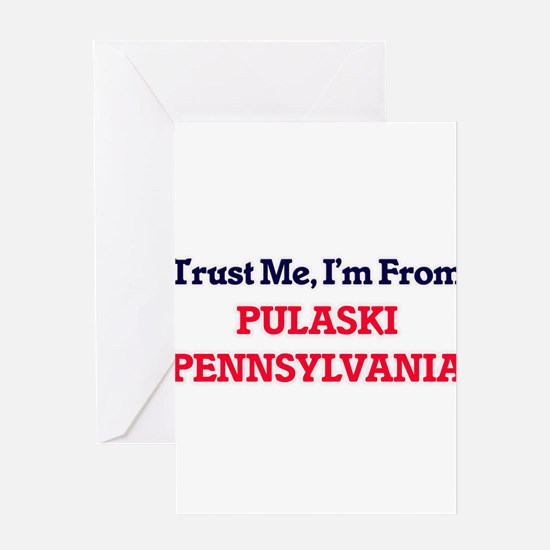Trust Me, I'm from Pulaski Pennsylv Greeting Cards