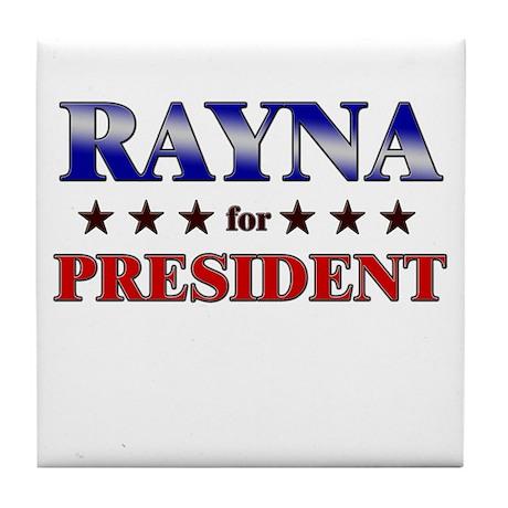 RAYNA for president Tile Coaster