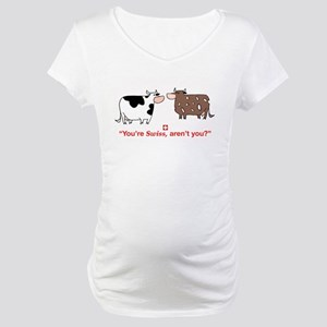 You're Swiss? Maternity T-Shirt