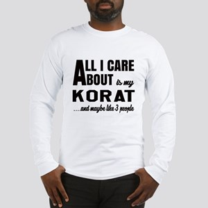 All I care about is my Korat Long Sleeve T-Shirt