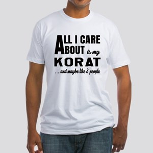 All I care about is my Korat Fitted T-Shirt