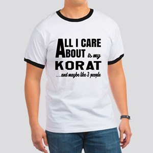 All I care about is my Korat Ringer T