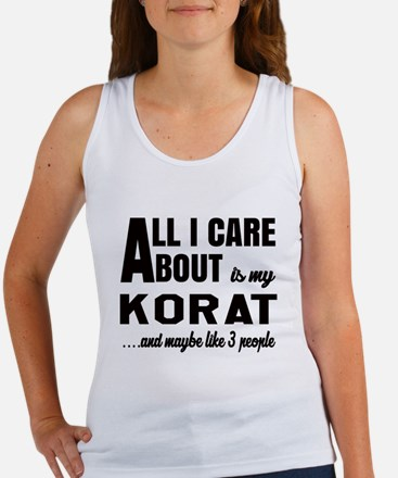 All I care about is my Korat Women's Tank Top