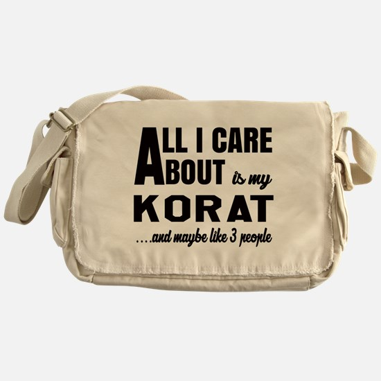 All I care about is my Korat Messenger Bag