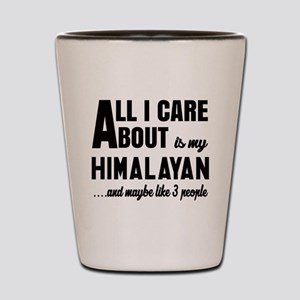 All I care about is my Himalayan Shot Glass