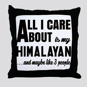 All I care about is my Himalayan Throw Pillow
