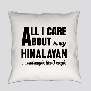 All I care about is my Himalayan Everyday Pillow