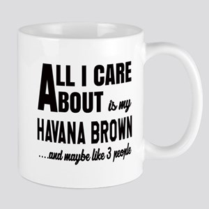 All I care about is my Havana Brown Mug