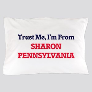 Trust Me, I'm from Sharon Pennsylvania Pillow Case