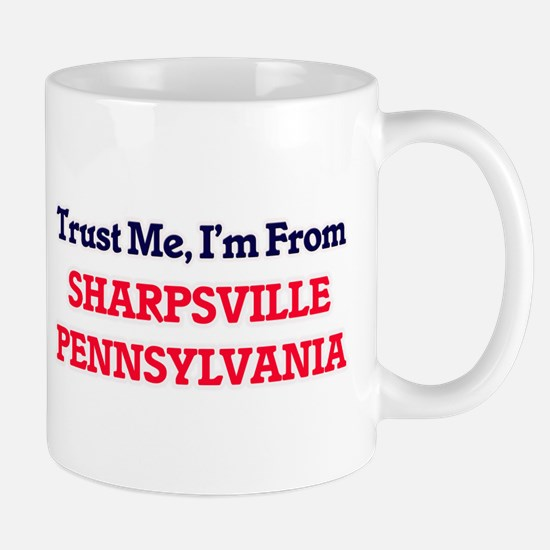 Trust Me, I'm from Sharpsville Pennsylvania Mugs