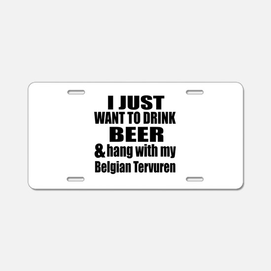 Hang With My Belgian Tervur Aluminum License Plate