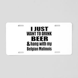 Hang With My Belgian Malino Aluminum License Plate