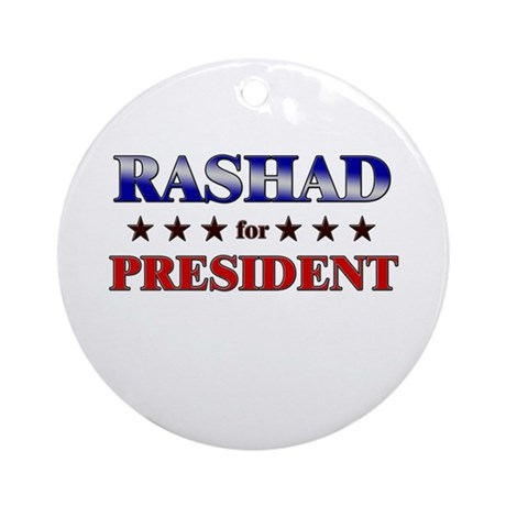 RASHAD for president Ornament (Round)