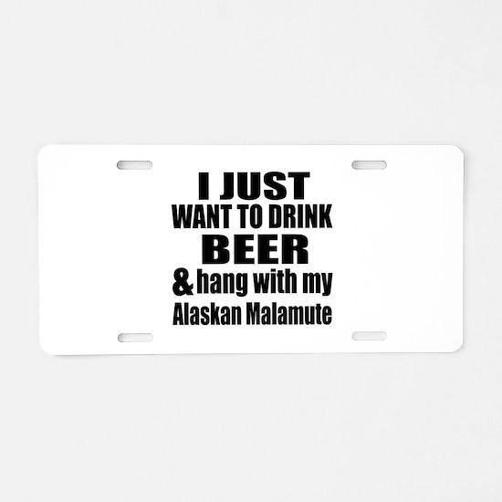 Hang With My Alaskan Malamu Aluminum License Plate