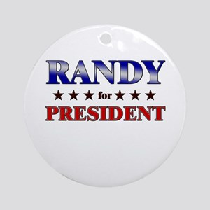 RANDY for president Ornament (Round)