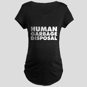 Human Garbage Disposal Maternity Dark T-Shirt