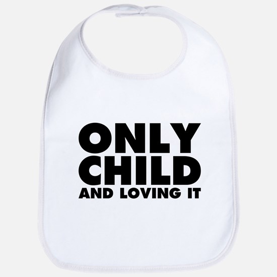 Only Child and Loving It Bib