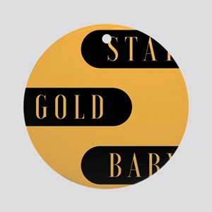 Stay Gold Baby Round Ornament