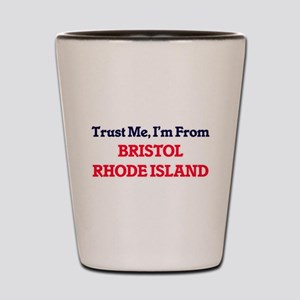 Trust Me, I'm from Bristol Rhode Island Shot Glass