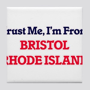 Trust Me, I'm from Bristol Rhode Isla Tile Coaster