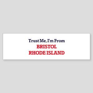Trust Me, I'm from Bristol Rhode Is Bumper Sticker