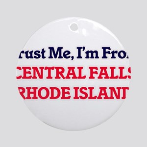 Trust Me, I'm from Central Falls Rh Round Ornament