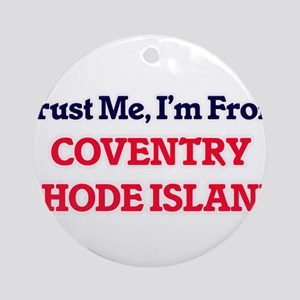 Trust Me, I'm from Coventry Rhode I Round Ornament