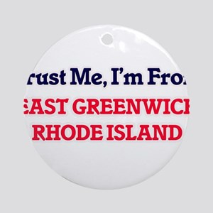 Trust Me, I'm from East Greenwich R Round Ornament