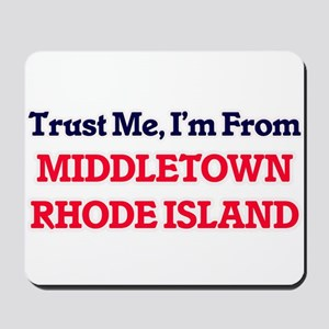 Trust Me, I'm from Middletown Rhode Isla Mousepad