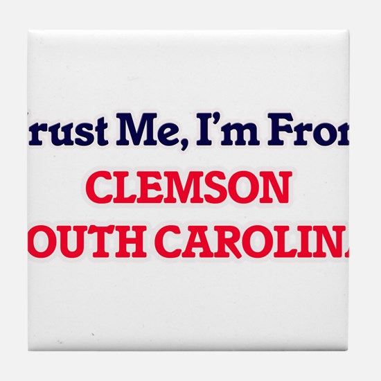 Trust Me, I'm from Clemson South Caro Tile Coaster