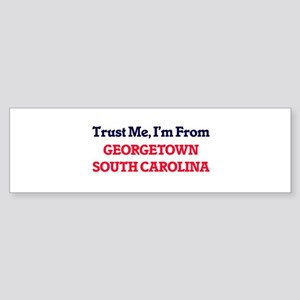 Trust Me, I'm from Georgetown South Bumper Sticker
