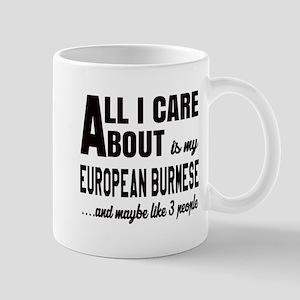 All I care about is my European Burmese Mug