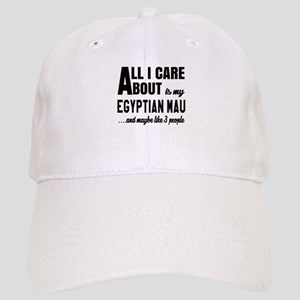 All I care about is my Egyptian Mau Cap