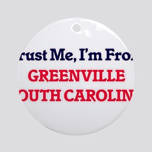 Trust Me, I'm from Greenville South Round Ornament