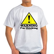 Warning: I'm Thinking Light T-Shirt