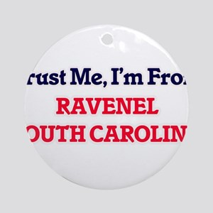 Trust Me, I'm from Ravenel South Ca Round Ornament