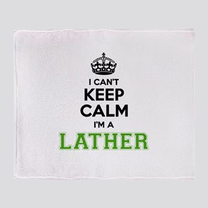 LATHER I cant keeep calm Throw Blanket