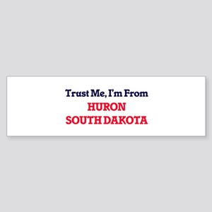 Trust Me, I'm from Huron South Dako Bumper Sticker