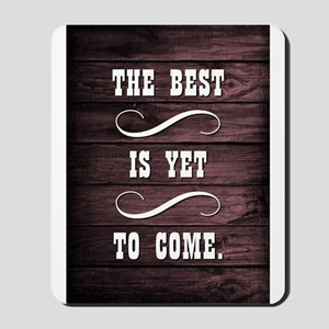 THE BEST IS YET... Mousepad