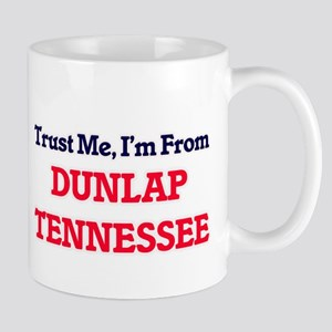 Trust Me, I'm from Dunlap Tennessee Mugs