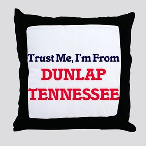 Trust Me, I'm from Dunlap Tennessee Throw Pillow