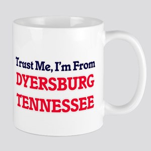 Trust Me, I'm from Dyersburg Tennessee Mugs