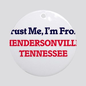 Trust Me, I'm from Hendersonville T Round Ornament