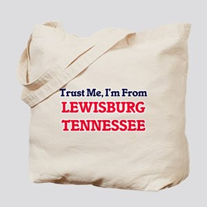 Trust Me, I'm from Lewisburg Tennessee Tote Bag