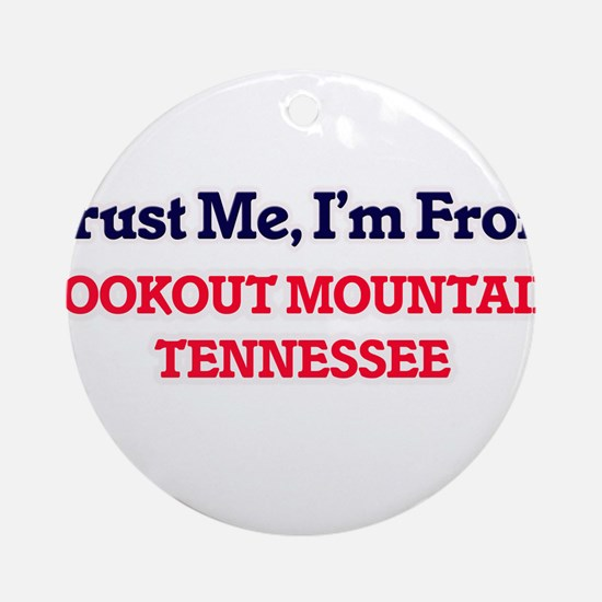 Trust Me, I'm from Lookout Mountain Round Ornament