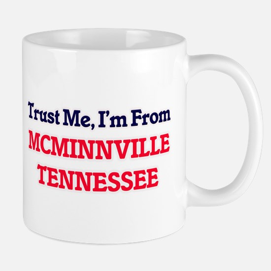 Trust Me, I'm from Mcminnville Tennessee Mugs