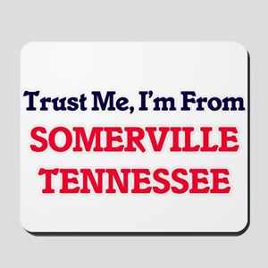 Trust Me, I'm from Somerville Tennessee Mousepad
