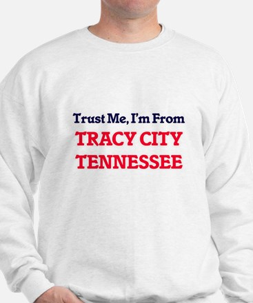 Trust Me, I'm from Tracy City Tennessee Sweatshirt
